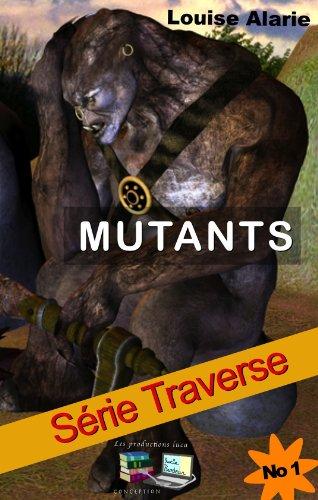 MUTANTS Série Traverse par Louise Alarie