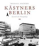Kästners Berlin: Literarische Schauplätze - Michael Bienert