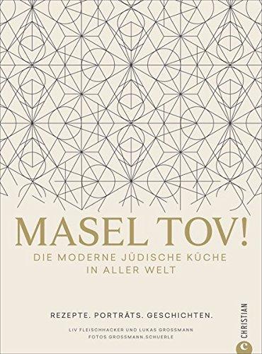 Israelische Küche: Masel tov! Die moderne jüdische Küche in aller Welt. Rezepte, Porträts, Geschichten. Jüdische Rezepte aus Jerusalem, Israel und der ganzen Welt.