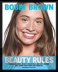 Bobbi Brown Beauty Rules: Fabulous Looks, Beauty Essentials, and Life Lessons