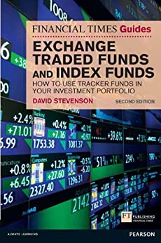 FT Guide to Exchange Traded Funds and Index Funds: How to Use Tracker Funds in Your Investment Portfolio (Financial Times Series) by [Stevenson, David]