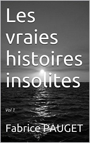 Les vraies histoires insolites: Vol 1 (Les vraies histoires insolites Vol 1)
