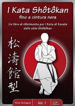 I Kata Shotokan fino a cintura nera - Vol. 1: Un libro di riferimento per i Kata di Karate dello stile Shotokan (Italian Edition) von [Tartaglia, Fiore]