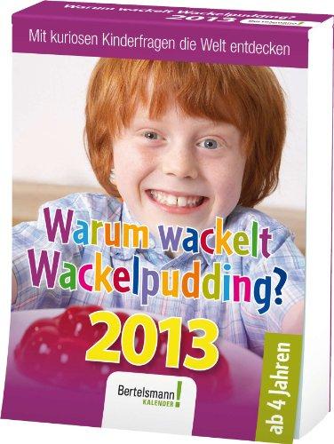 Warum wackelt Wackelpudding? 2013