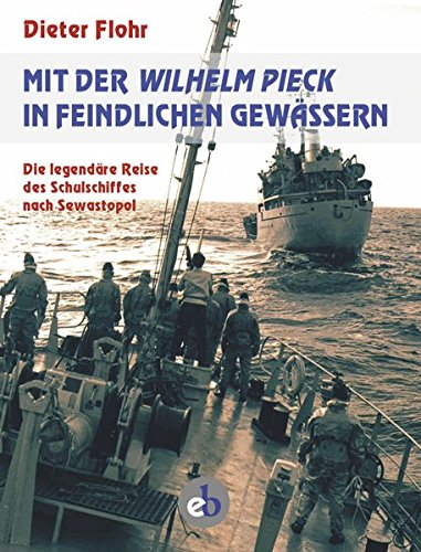 Mit der Wilhelm Pieck in feindlichen Gewässern: Die legendäre Reise des Schulschiffes nach Sewastopol -