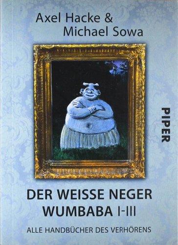 Der weiße Neger Wumbaba I - III: Alle Handbücher des Verhörens (Piper Taschenbuch, Band 27401)