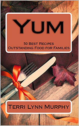 Yum: 50 Best Recipes, Outstanding Food for Families (Longing to be Loved Book 2) (English Edition)