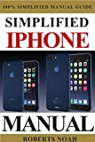 Simplified iPhone Manual: Understanding and maximizing the full functionality of iPhone - 100% made simple consumer manual guide for seniors and dummies. (English Edition)