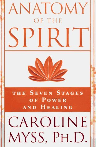 Anatomy of the Spirit: The Seven Stages of Power and Healing by Ph.D. Caroline Myss (1996-08-01)