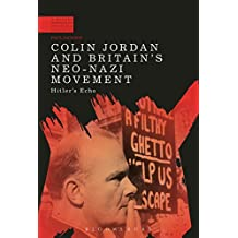 Colin Jordan and Britain's Neo-Nazi Movement: Hitler's Echo (A Modern History of Politics and Violence)
