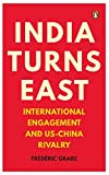 India Turns East: International Engagement and US-China Rivalry