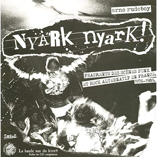 Nyark nyark ! : Fragments de la scène punk et rock alternatif en France (1976-1989) - Livre et cd audio.