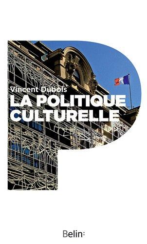La politique culturelle - Genèse d'une catégorie d'intervention publique