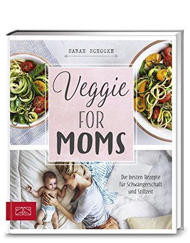 Veggie for Moms: Die besten vegetarischen Rezepte für Schwangerschaft und Stillzeit (Schwangerschaft Rezept-buch)