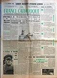 FRANCE CATHOLIQUE (LA) N? 571 du 08-11-1957 SAINT BENOIT JOSEPH LABRE PAR ANDRE DHOTEL - SPOUTNIKS ET BIEN COMMUN PAR JEAN LE COUR GRANDMAISON - 40 ANS APRES LA REVOLUTION D+?OCTOBRE LA BATAILLE DU POUVOIR FAIT RAGE AU KREMLIN - LE NORD PREMIER DEPARTEMENT FRANCAIS CHERCHE SA CINQUIEME CHANCE PAR ANDRE BESSEGES - L'OCCIDENT EST IL EN TRAIN DE SE DESINTEGRER PAR JEAN DE FABREGUES- LA CRISE DES CONSCIENCES CHRETIENNES - VERITE ET CHARITE PAR MARIE WINOWSKA - L'AME JAPONAISE ET LE CHRIST - CE QU...