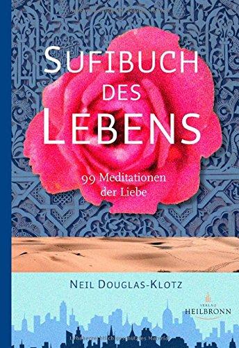 Sufibuch des Lebens: 99 Meditationen der Liebe