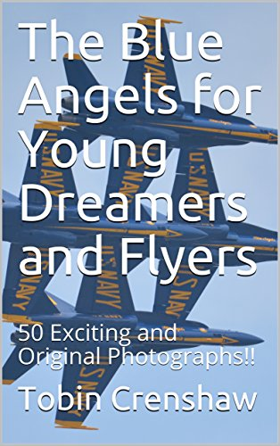 The Blue Angels for Young Dreamers and Flyers: 50 Exciting and Original Photographs!! (English Edition) (Jet Air Blue)