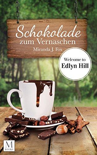 Schokolade zum Vernaschen - Welcome to Edlyn Hill (Hill-bad)