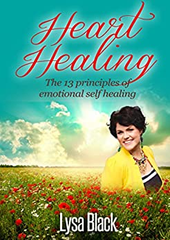 Heart Healing: 13 Principles of Emotional Self Healing (English Edition) di [Black, Lysa]