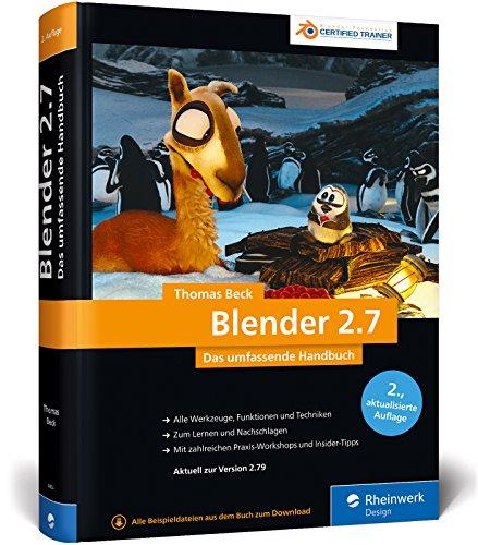 Blender 2.7: Das umfassende Handbuch für die Praxis - mit allen Werkzeugen, Funktionen und Techniken -
