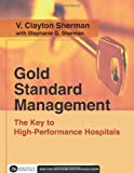 Telecharger Livres Gold Standard Management The Key to High Performance Hospitals by EdD V Clayton Sherman October 03 2007 (PDF,EPUB,MOBI) gratuits en Francaise