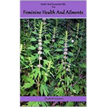 Herbs And Essential Oils For Feminine Health And Ailments (English Edition)