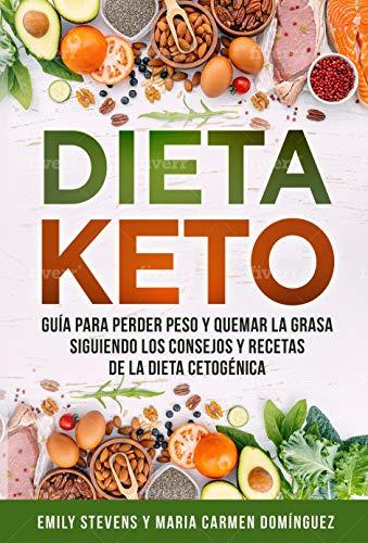 Dieta Keto: Guía para perder peso y quemar la grasa siguiendo los ...