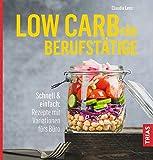 Low Carb für Berufstätige: Schnell & einfach: Rezepte mit Variationen fürs Büro