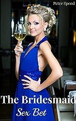 The Bridesmaid Sex Bet: (Wedding Revenge Erotica)