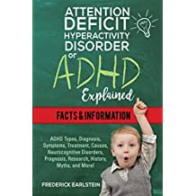 Attention Deficit Hyperactivity Disorder Or ADHD Explained: ADHD Types, Diagnosis, Symptoms, Treatment, Causes, Neurocognitive Disorders, Prognosis, Research, History, Myths, and More!