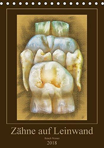 Zähne auf Leinwand (Tischkalender 2018 DIN A5 hoch): Fotografien von echten Zähnen mit Photoshop künstlerisch verfremdet. (Monatskalender, 14 Seiten ) (CALVENDO Gesundheit)