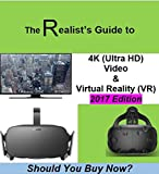 The Realist's Guide to 4K (Ultra HD) Video & Virtual Reality (VR) - 2017 Edition