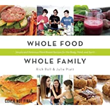 Whole Food, Whole Family: Simple and Delicious Plant-Based Recipes for the Body, Mind and Spirit