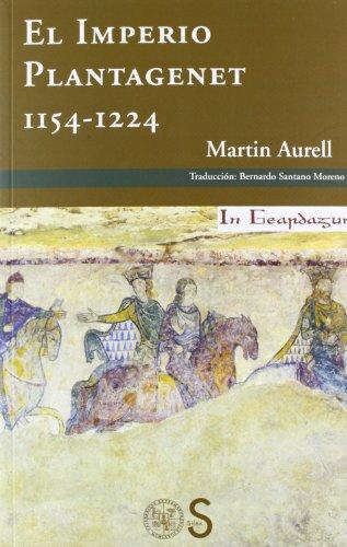 El Imperio Plantagenet. 1154-1224 (In Geardagum) por Martin Aurell