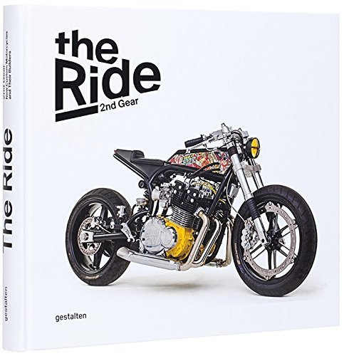 The Ride 2nd Gear: New Custom Motorcycles and Their Builders. Rebel Edition by Robert Klanten (2015-11-25)