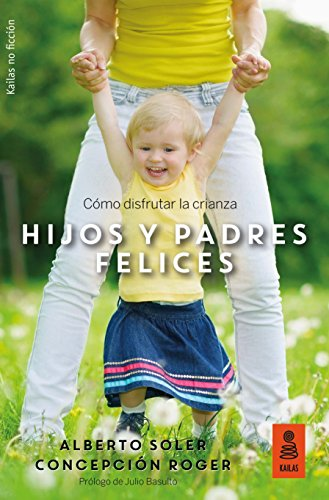 Hijos y padres felices: Cómo disfrutar la crianza (Kailas No Ficción)
