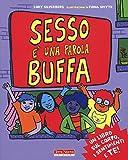 Sesso è una parola buffa. Un libro sul corpo, i sentimenti e te! Ediz. a colori