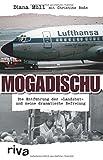"""Mogadischu: Die Entführung der """"Landshut"""" und meine dramatische Befreiung - Diana Müll"""