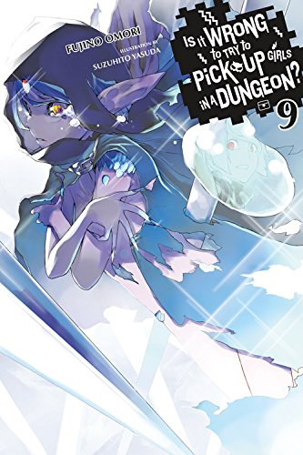 Is It Wrong to Try to Pick Up Girls in a Dungeon?, Vol. 9 (light novel) (Is It Wrong to Pick Up Girls in a Dungeon?, Band 9)