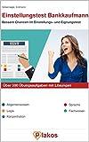 Einstellungstest Bankkaufmann | Über 500 Übungsaufgaben mit Lösungen | Bessere Chancen im Eignungstest / Auswahlverfahren: Inkl. Allgemeinwissen, Logik, Konzentration, Sprache, Fachwissen Übungen
