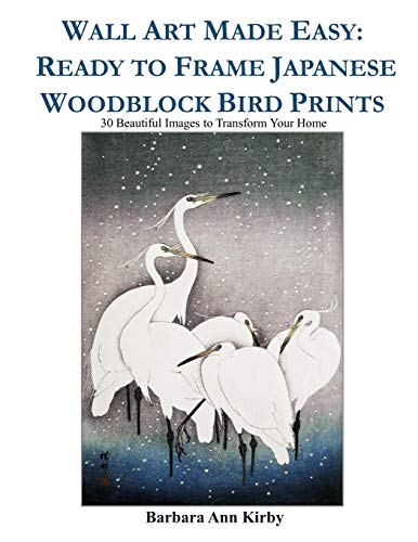 Wall Art Made Easy: Ready to Frame Japanese Woodblock Bird Prints: 30 Beautiful Images to Transform Your Home (Japanese Woodblock Birds, Band 1) -