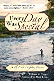 Every Day Was Special: A Fly Fisher's Lifelong Passion 1st edition by Tapply, William G. (2014) Taschenbuch