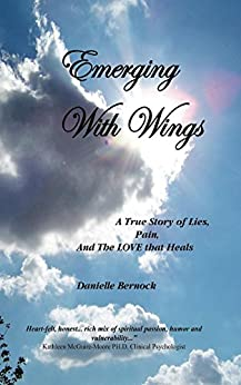 Emerging With Wings: A True Story of Lies, Pain, And The LOVE that Heals (English Edition) di [Bernock, Danielle]