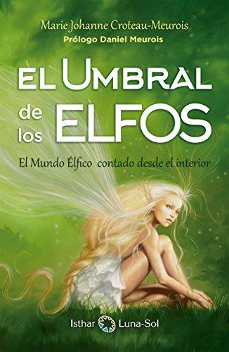 El Umbral de los Elfos: El Mundo Élfico contado desde el interior por Marie Johanne Croteau-Meurois