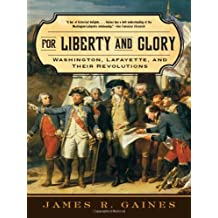 For Liberty and Glory: Washington, Lafayette, and Their Revolutions[ FOR LIBERTY AND GLORY: WASHINGTON, LAFAYETTE, AND THEIR REVOLUTIONS ] By Gaines, James R. ( Author )Sep-01-2008 Paperback