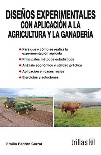 Diseno experimental con aplicacion a la agricultura y la ganaderia/ Experimental design with application to agriculture and livestock por Emilio Padron Corral