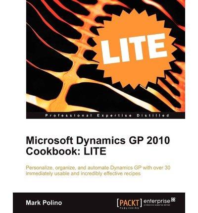 [(Microsoft Dynamics GP 2010 Cookbook: LITE Edition * * )] [Author: Mark Polino] [Apr-2011] (Microsoft Dynamics Gp 2010)