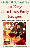 10 Easy Christmas Party Recipes: Paleo, Primal, Low Carb High Fat, & Keto (Gluten & Sugar Free Book 3)