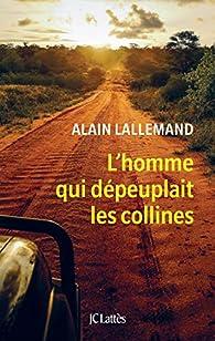 L'homme qui dépeuplait les collines par Alain Lallemand