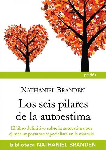 Los seis pilares de la autoestima: El libro definitivo sobre la autoestima por el importante especialista en la materia (Biblioteca Nathaniel Branden) por Nathaniel Branden